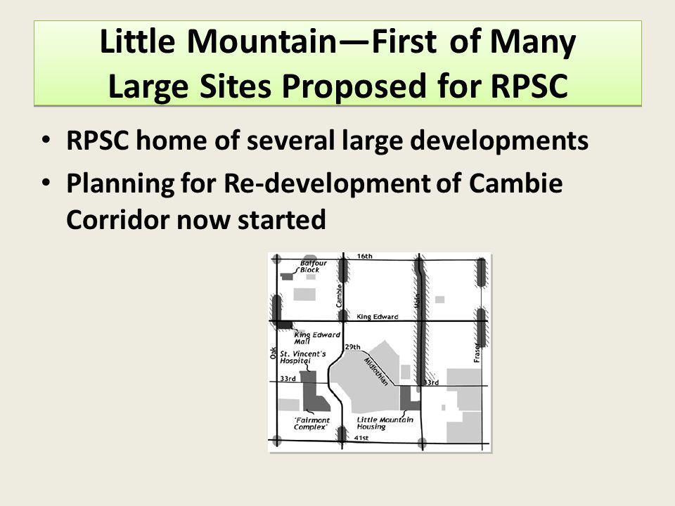 Little MountainFirst of Many Large Sites Proposed for RPSC RPSC home of several large developments Planning for Re-development of Cambie Corridor now