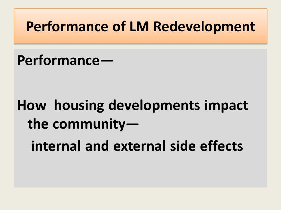 Performance of LM Redevelopment Performance How housing developments impact the community internal and external side effects