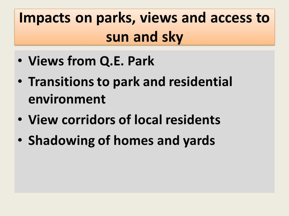 Impacts on parks, views and access to sun and sky Views from Q.E. Park Transitions to park and residential environment View corridors of local residen