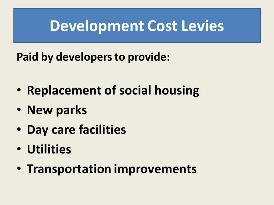 Paid by developers to provide: Replacement of social housing New parks Day care facilities Utilities Transportation improvements Development Cost Levi