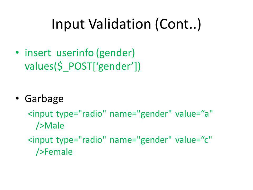 Input Validation (Cont..) insert userinfo (gender) values($_POST[gender]) Garbage Male Female