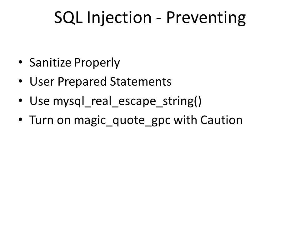 SQL Injection - Preventing Sanitize Properly User Prepared Statements Use mysql_real_escape_string() Turn on magic_quote_gpc with Caution