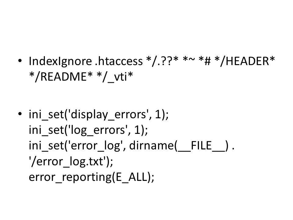 IndexIgnore.htaccess */. * *~ *# */HEADER* */README* */_vti* ini_set( display_errors , 1); ini_set( log_errors , 1); ini_set( error_log , dirname(__FILE__).