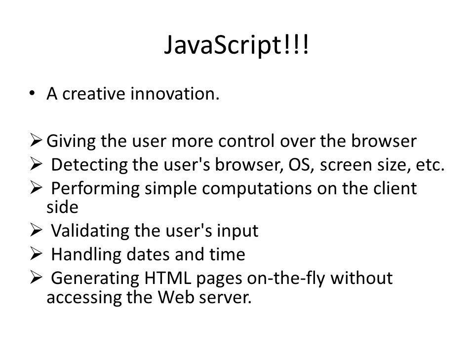 JavaScript!!. A creative innovation.