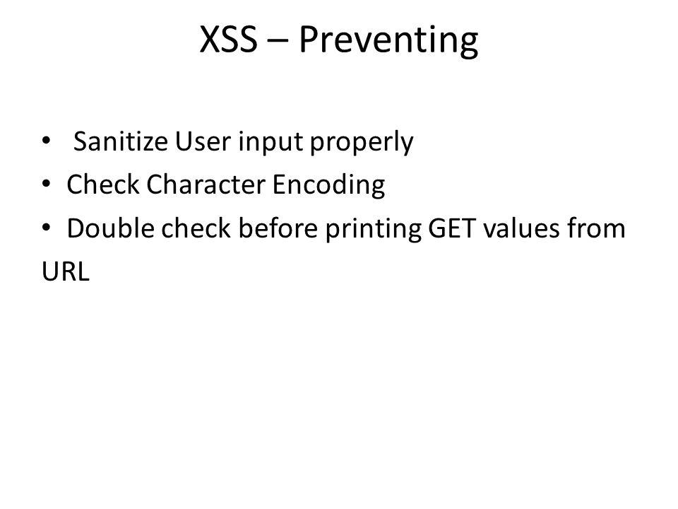 XSS – Preventing Sanitize User input properly Check Character Encoding Double check before printing GET values from URL
