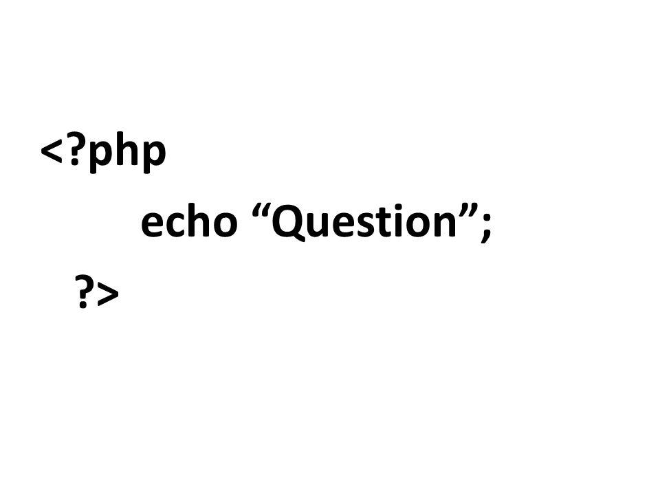 < php echo Question; >