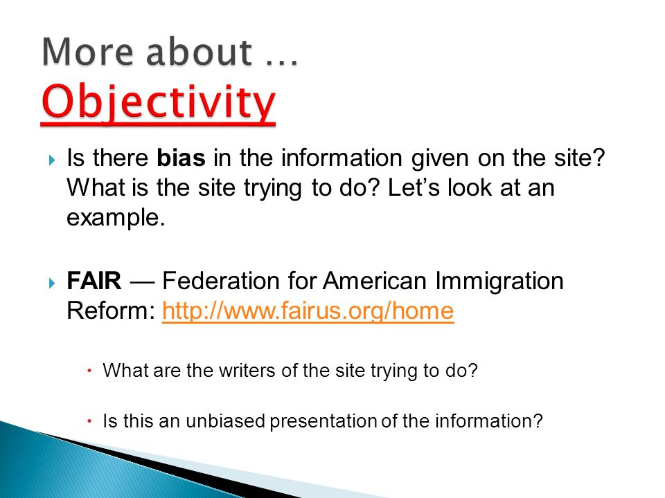 Is there bias in the information given on the site? What is the site trying to do? Lets look at an example. FAIR Federation for American Immigration R