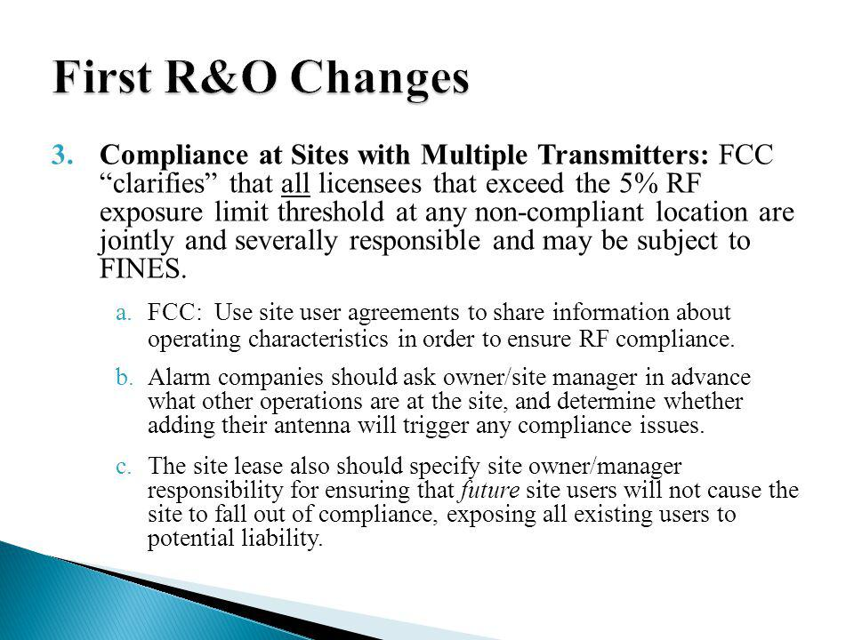 3.Compliance at Sites with Multiple Transmitters: FCC clarifies that all licensees that exceed the 5% RF exposure limit threshold at any non-compliant location are jointly and severally responsible and may be subject to FINES.