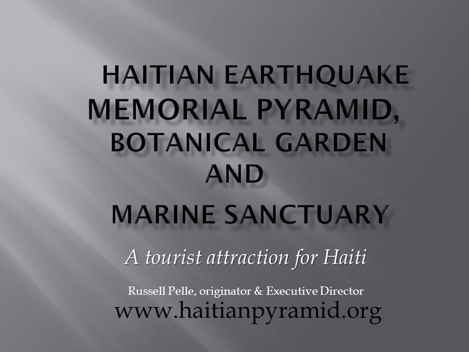 www.haitianpyramid.org A tourist attraction for Haiti Russell Pelle, originator & Executive Director