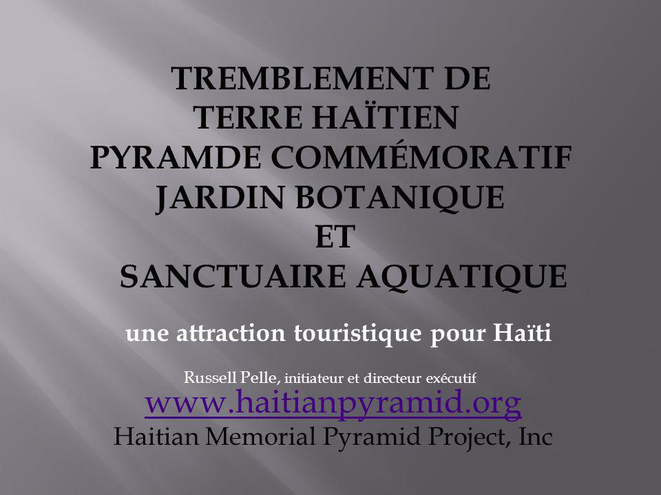 www.haitianpyramid.org Haitian Memorial Pyramid Project, Inc une attraction touristique pour Haïti Russell Pelle, initiateur et directeur exécutif TRE