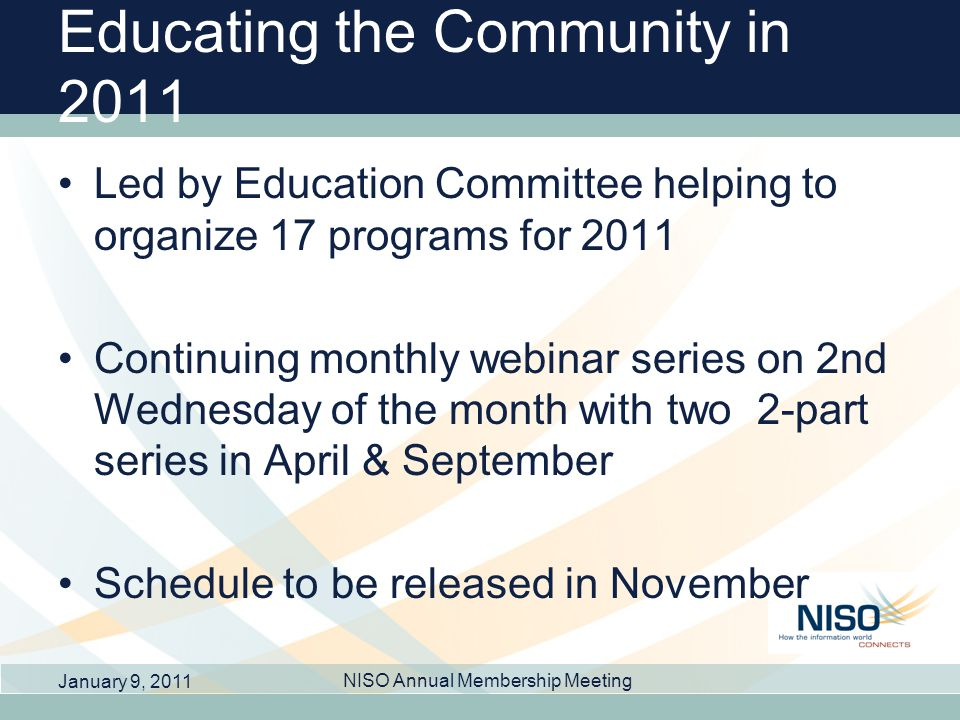 Educating the Community in 2011 Led by Education Committee helping to organize 17 programs for 2011 Continuing monthly webinar series on 2nd Wednesday