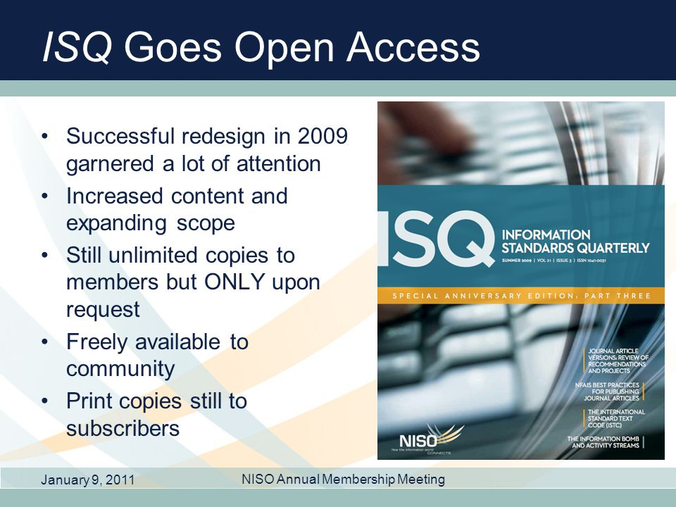 ISQ Goes Open Access Successful redesign in 2009 garnered a lot of attention Increased content and expanding scope Still unlimited copies to members b