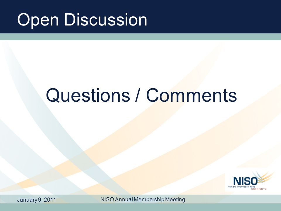 Open Discussion Questions / Comments January 9, 2011 NISO Annual Membership Meeting