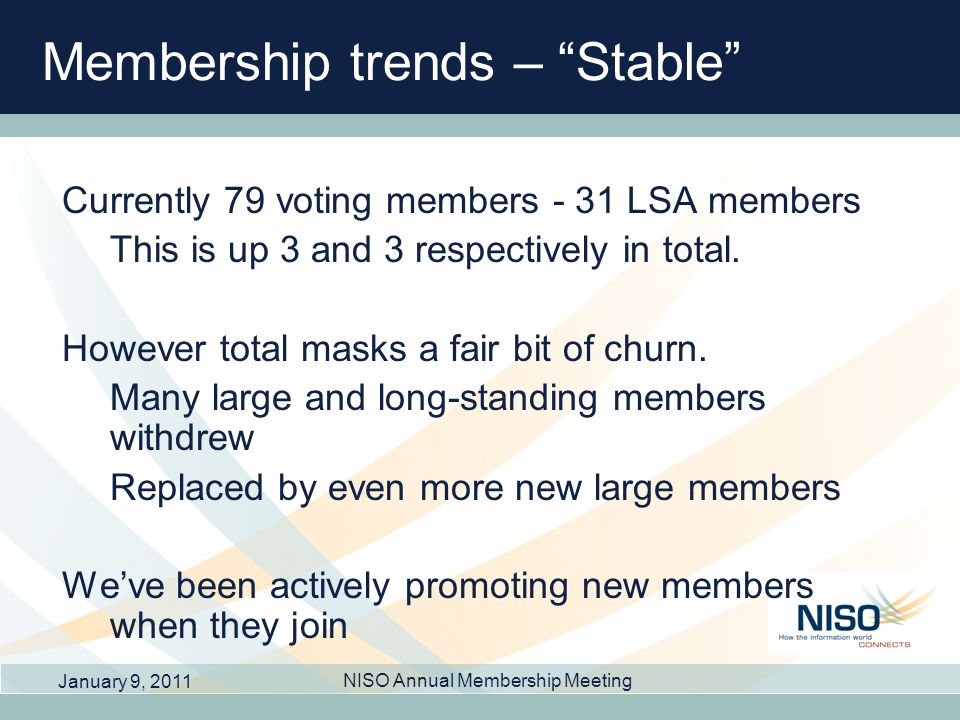 Membership trends – Stable Currently 79 voting members - 31 LSA members This is up 3 and 3 respectively in total. However total masks a fair bit of ch