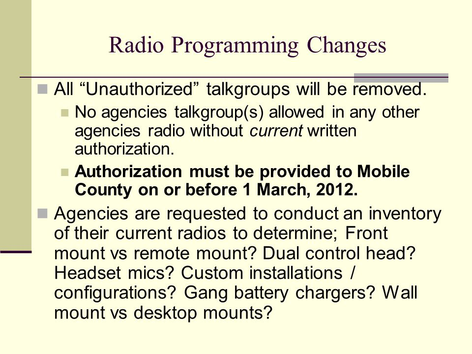Radio Programming Changes All Unauthorized talkgroups will be removed. No agencies talkgroup(s) allowed in any other agencies radio without current wr