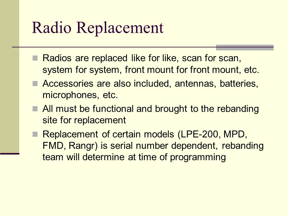 Radio Replacement Radios are replaced like for like, scan for scan, system for system, front mount for front mount, etc. Accessories are also included