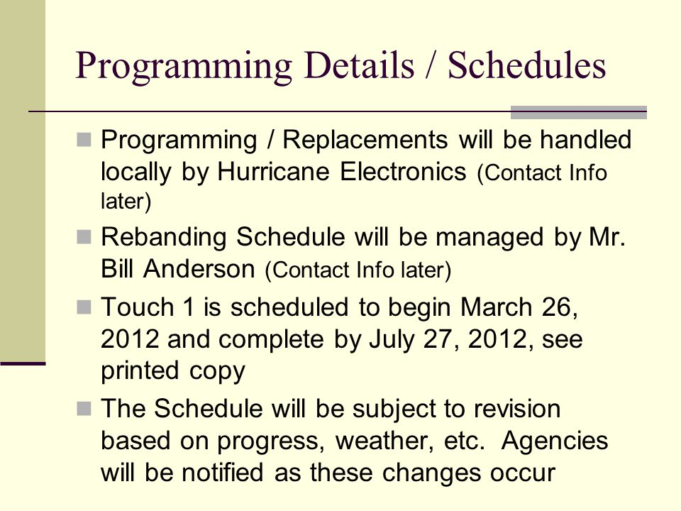 Programming Details / Schedules Programming / Replacements will be handled locally by Hurricane Electronics (Contact Info later) Rebanding Schedule wi