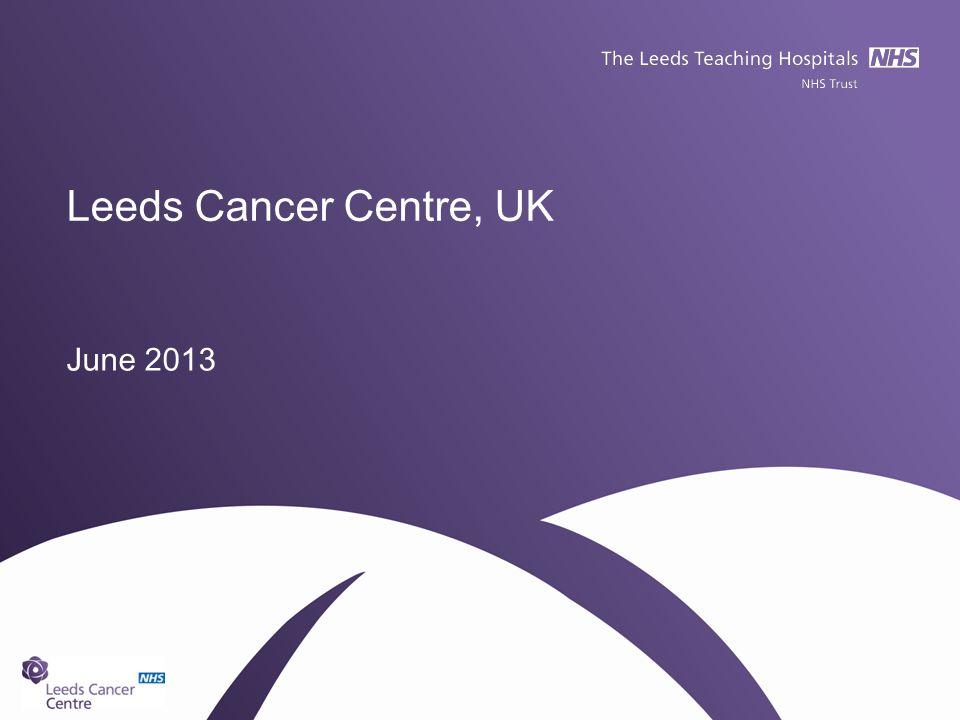 Leeds Cancer Centre, UK June 2013