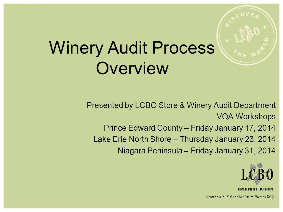 Winery Audit Process Overview Presented by LCBO Store & Winery Audit Department VQA Workshops Prince Edward County – Friday January 17, 2014 Lake Erie