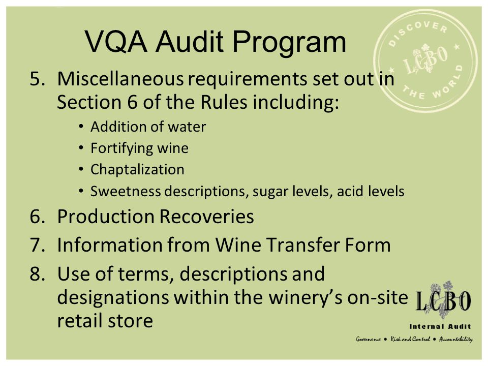 VQA Audit Program 5.Miscellaneous requirements set out in Section 6 of the Rules including: Addition of water Fortifying wine Chaptalization Sweetness