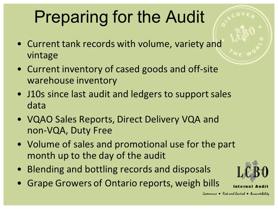 Preparing for the Audit Current tank records with volume, variety and vintage Current inventory of cased goods and off-site warehouse inventory J10s s