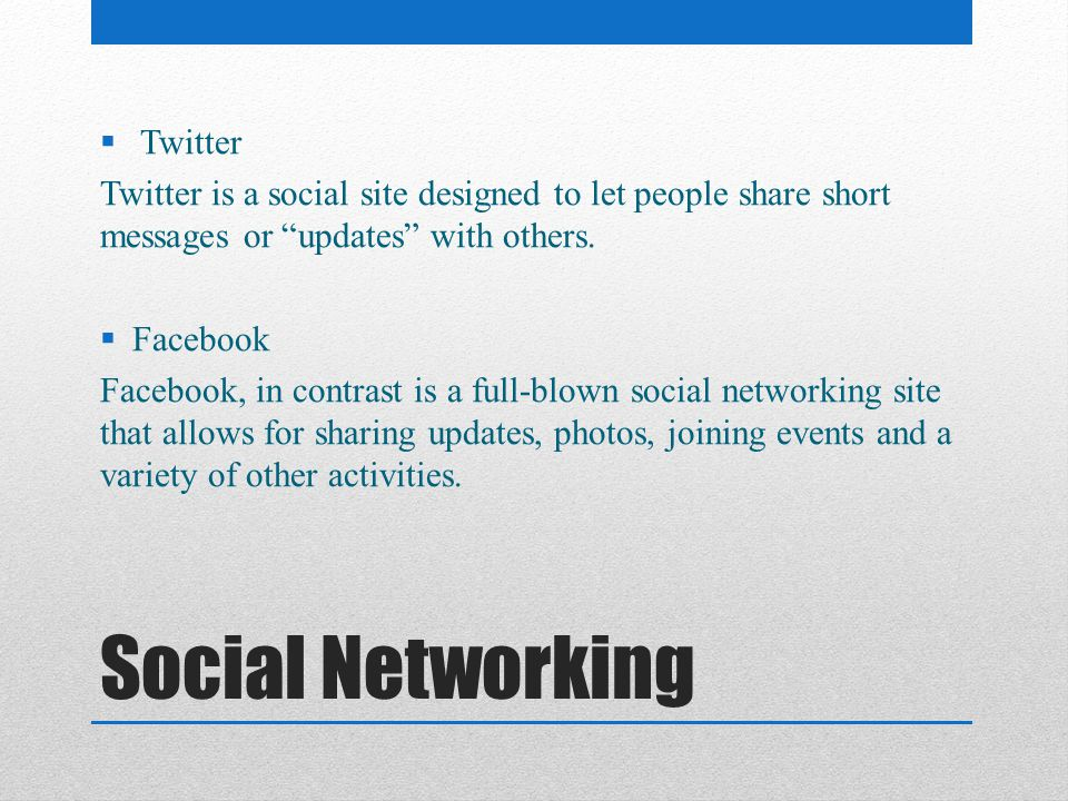 Social Networking Twitter Twitter is a social site designed to let people share short messages or updates with others.
