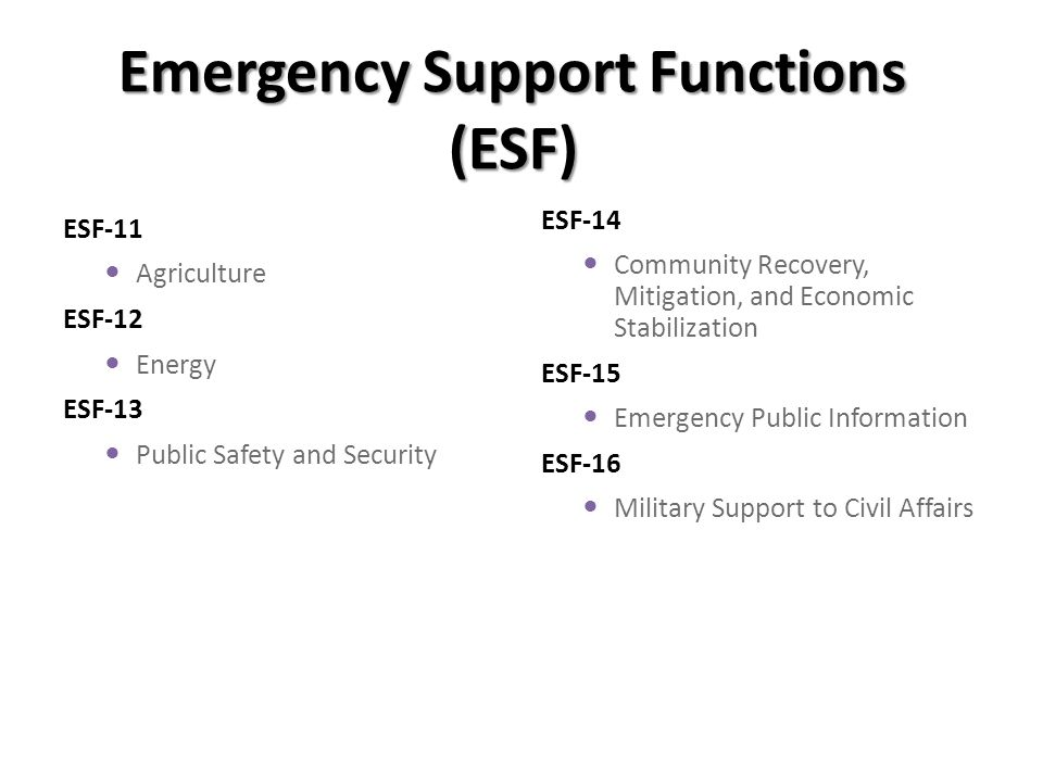 Emergency Support Functions (ESF) ESF-11 Agriculture ESF-12 Energy ESF-13 Public Safety and Security ESF-14 Community Recovery, Mitigation, and Econom