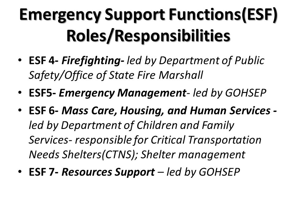 Emergency Support Functions(ESF) Roles/Responsibilities ESF 4- Firefighting- led by Department of Public Safety/Office of State Fire Marshall ESF5- Em