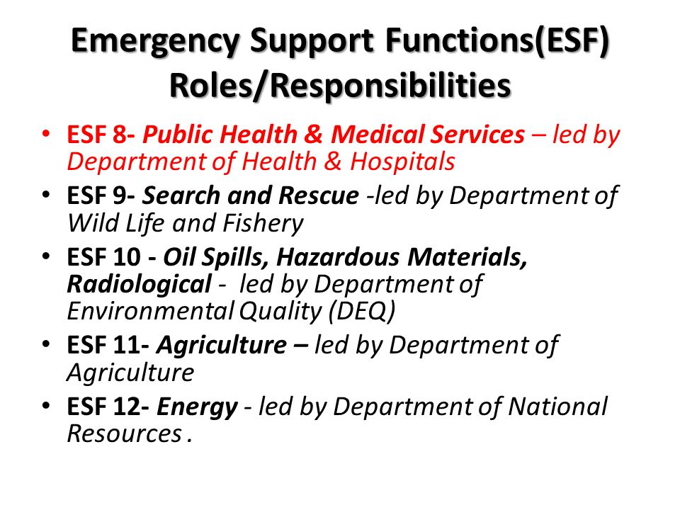 Emergency Support Functions(ESF) Roles/Responsibilities ESF 8- Public Health & Medical Services – led by Department of Health & Hospitals ESF 9- Searc