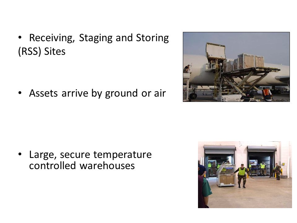 Receiving, Staging and Storing (RSS) Sites Assets arrive by ground or air Large, secure temperature controlled warehouses