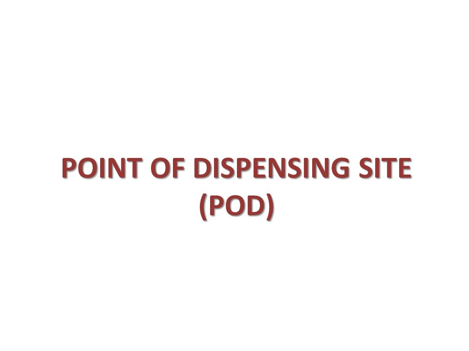 POINT OF DISPENSING SITE (POD)