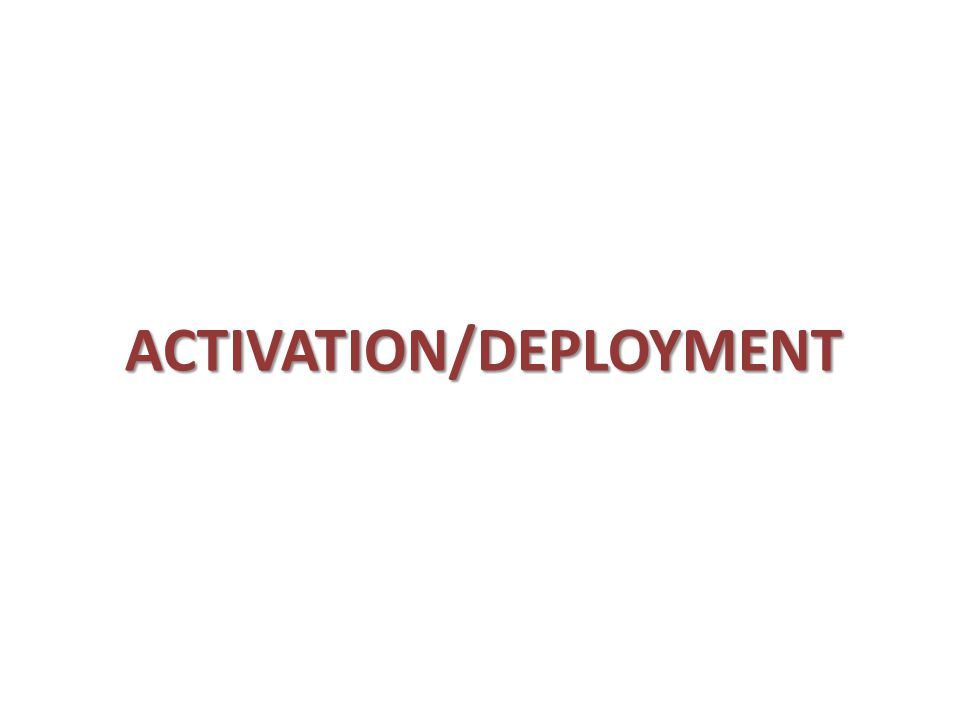 ACTIVATION/DEPLOYMENT
