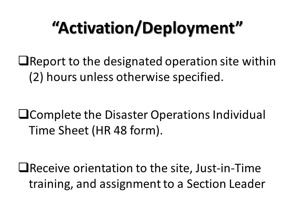 Activation/Deployment Report to the designated operation site within (2) hours unless otherwise specified. Complete the Disaster Operations Individual