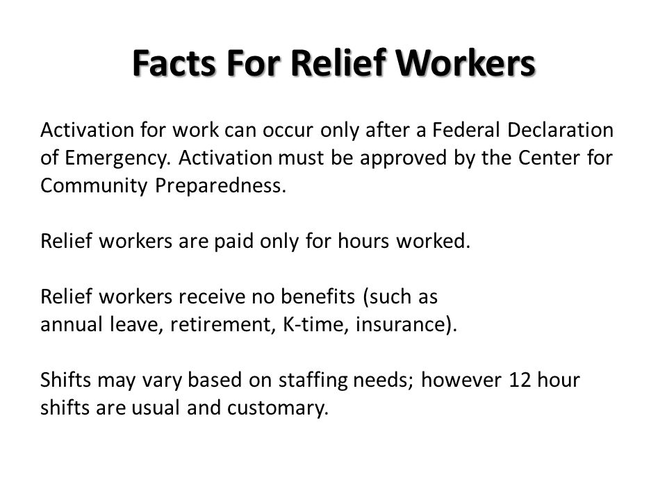 Facts For Relief Workers Activation for work can occur only after a Federal Declaration of Emergency. Activation must be approved by the Center for Co