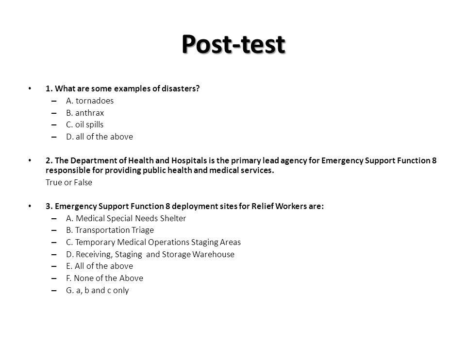 Post-test 1. What are some examples of disasters? – A. tornadoes – B. anthrax – C. oil spills – D. all of the above 2. The Department of Health and Ho