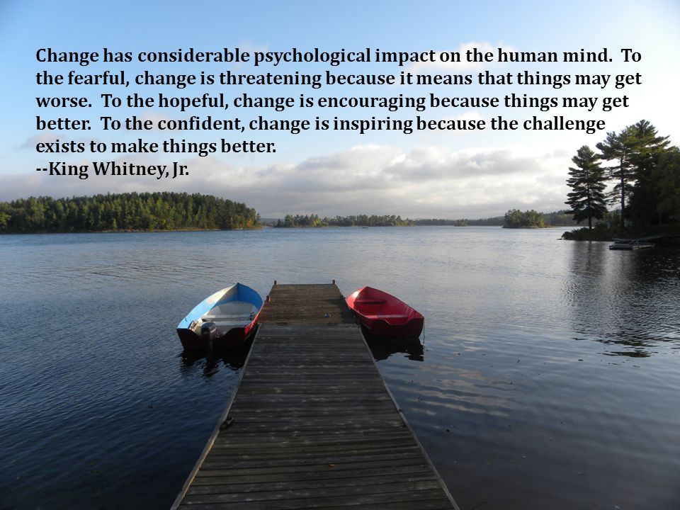 Change has considerable psychological impact on the human mind.