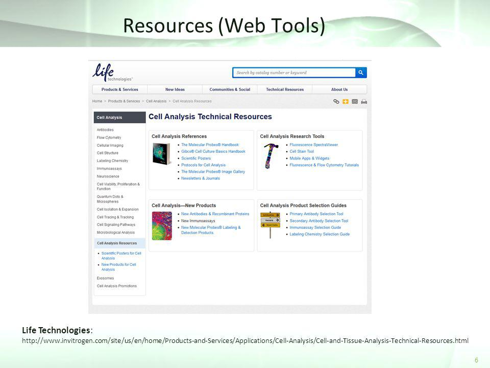 Resources (Web Tools) 6 Life Technologies: http://www.invitrogen.com/site/us/en/home/Products-and-Services/Applications/Cell-Analysis/Cell-and-Tissue-