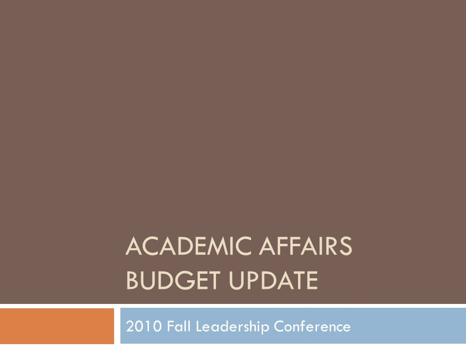 ACADEMIC AFFAIRS BUDGET UPDATE 2010 Fall Leadership Conference