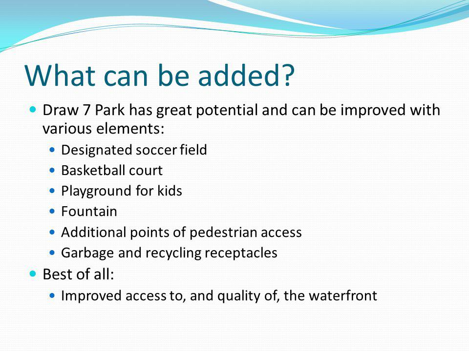 What can be added? Draw 7 Park has great potential and can be improved with various elements: Designated soccer field Basketball court Playground for