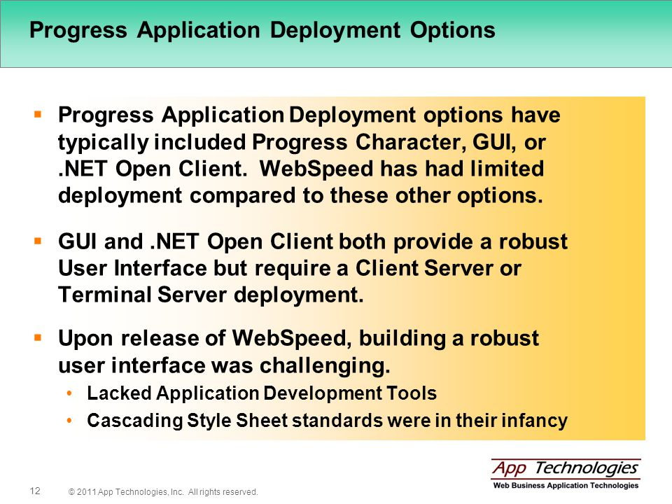 © 2011 App Technologies, Inc. All rights reserved. 12 Progress Application Deployment Options Progress Application Deployment options have typically i
