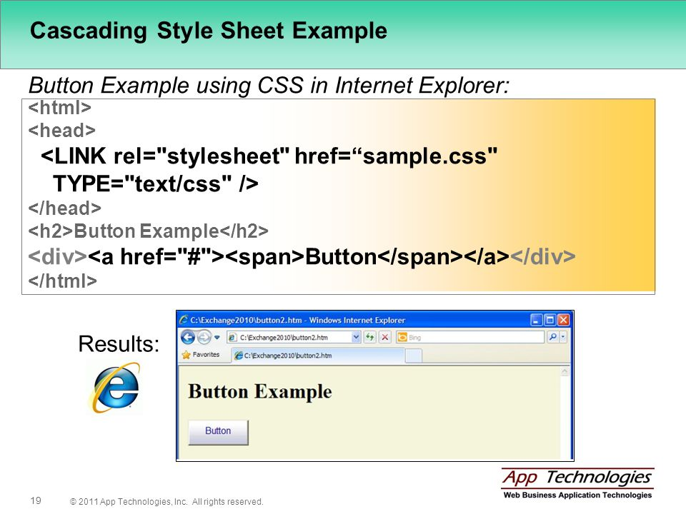 © 2011 App Technologies, Inc. All rights reserved. 19 Cascading Style Sheet Example Button Example using CSS in Internet Explorer: Results: <LINK rel=