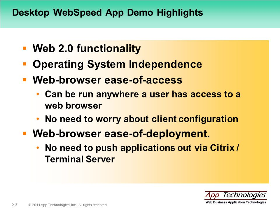 © 2011 App Technologies, Inc. All rights reserved. 26 Desktop WebSpeed App Demo Highlights Web 2.0 functionality Operating System Independence Web-bro