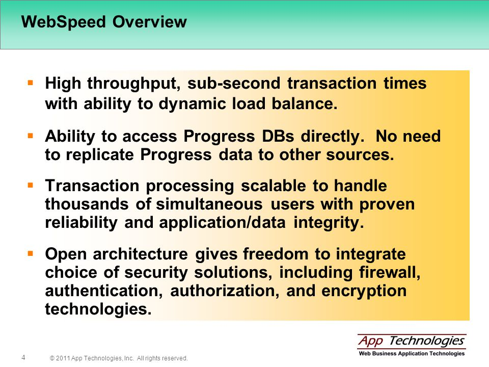 © 2011 App Technologies, Inc. All rights reserved. 4 WebSpeed Overview High throughput, sub-second transaction times with ability to dynamic load bala