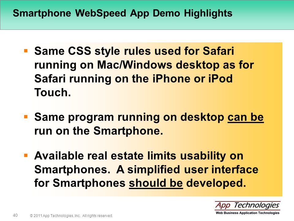 © 2011 App Technologies, Inc. All rights reserved. 40 Smartphone WebSpeed App Demo Highlights Same CSS style rules used for Safari running on Mac/Wind