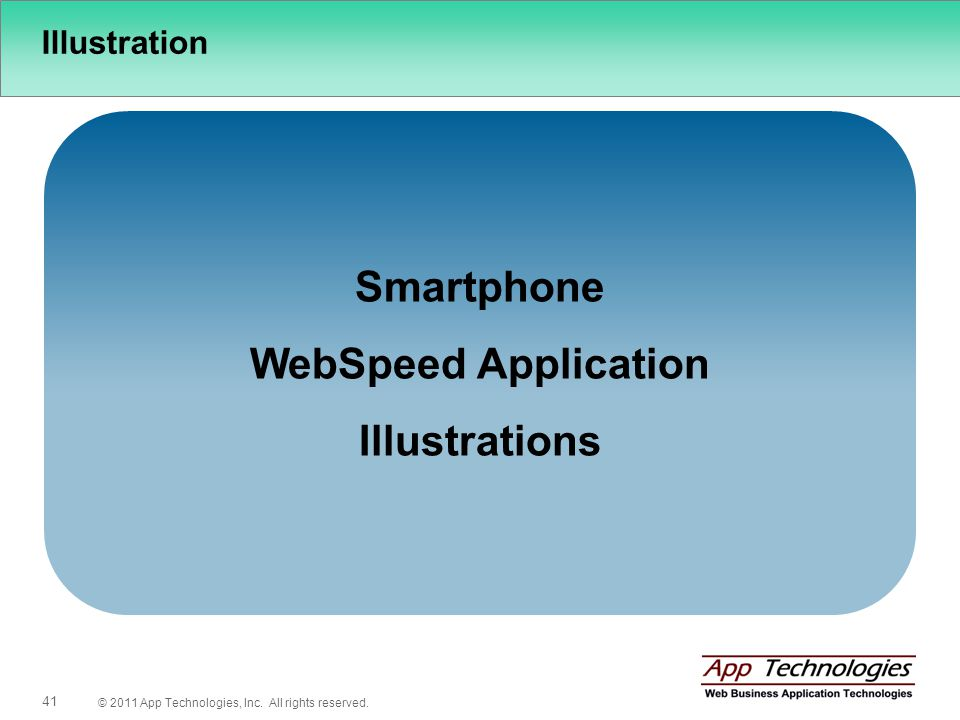 © 2011 App Technologies, Inc. All rights reserved. 41 Illustration Smartphone WebSpeed Application Illustrations