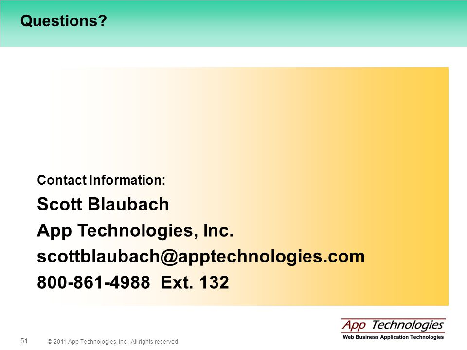 © 2011 App Technologies, Inc. All rights reserved. 51 Questions? Contact Information: Scott Blaubach App Technologies, Inc. scottblaubach@apptechnolog