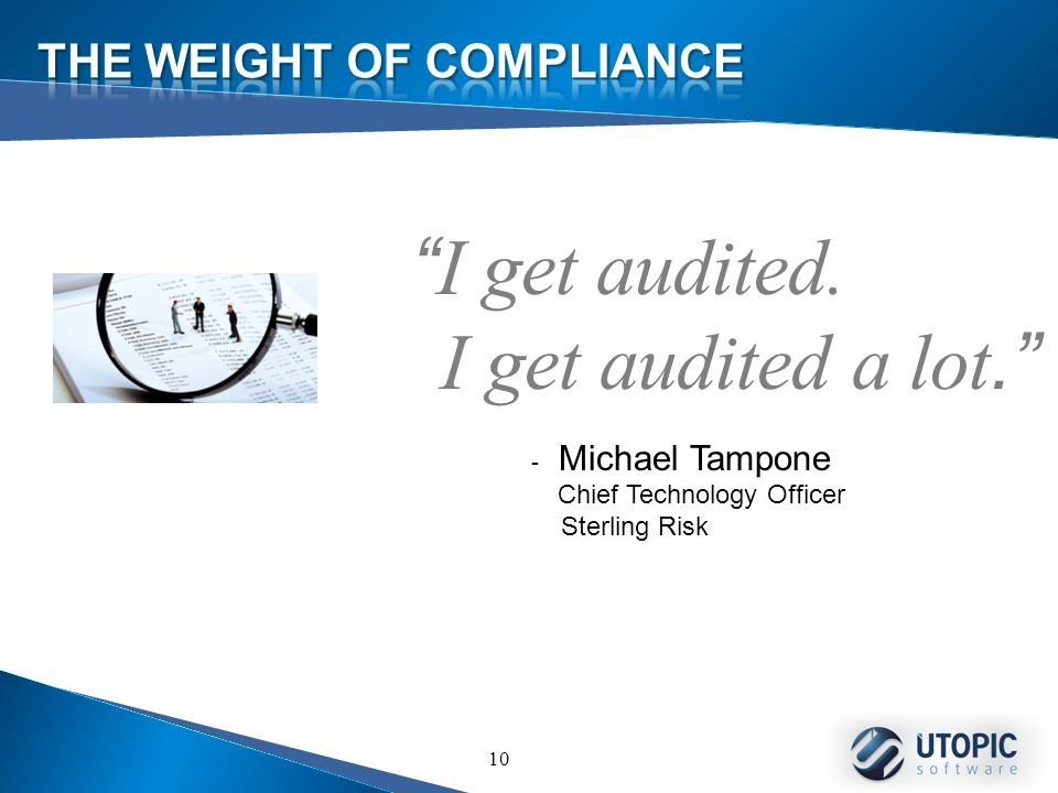 10 I get audited. I get audited a lot. - Michael Tampone Chief Technology Officer Sterling Risk