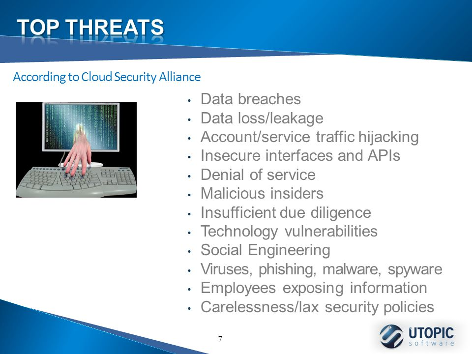 7 Data breaches Data loss/leakage Account/service traffic hijacking Insecure interfaces and APIs Denial of service Malicious insiders Insufficient due diligence Technology vulnerabilities Social Engineering Viruses, phishing, malware, spyware Employees exposing information Carelessness/lax security policies According to Cloud Security Alliance