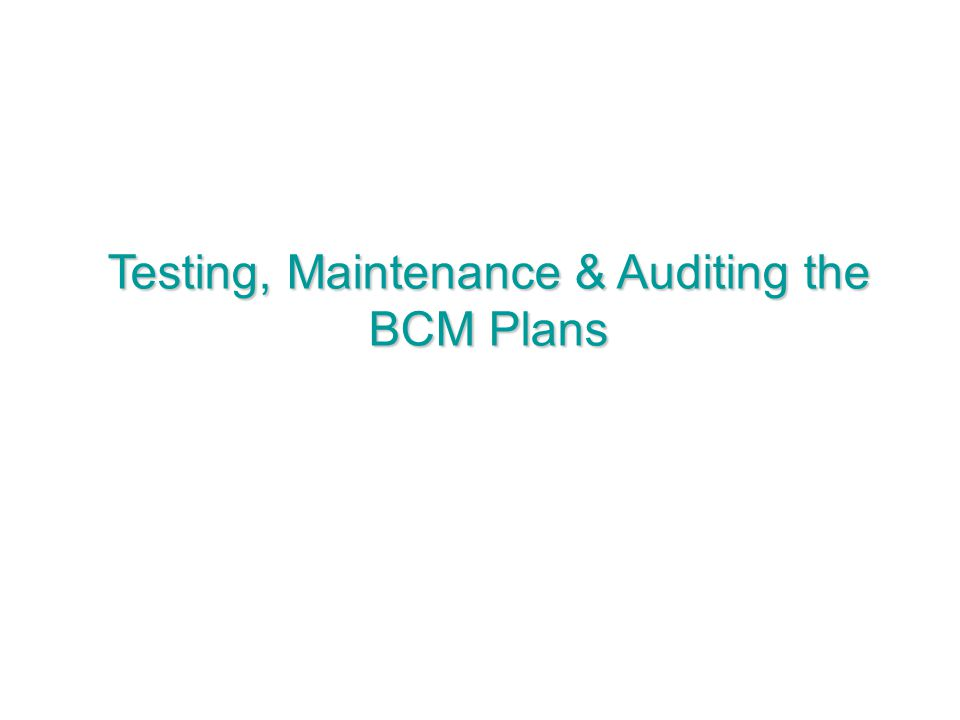 Testing, Maintenance & Auditing the BCM Plans