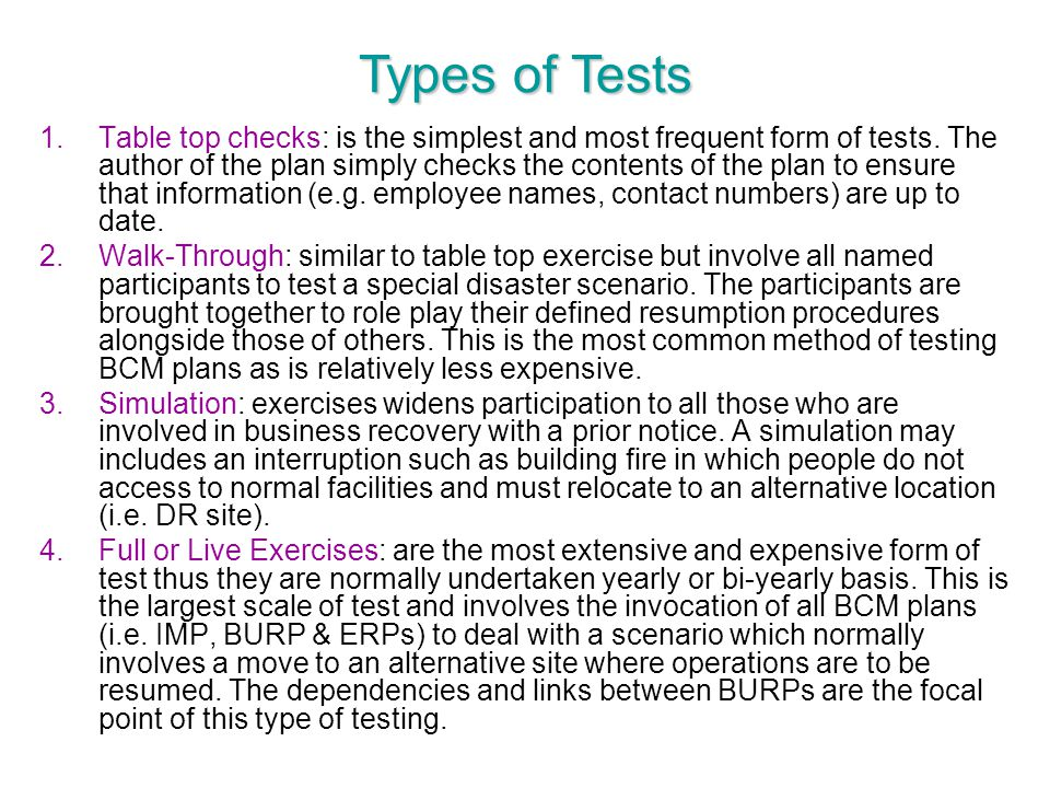 Types of Tests 1.Table top checks: is the simplest and most frequent form of tests. The author of the plan simply checks the contents of the plan to e